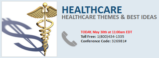 Best Ideas in Healthcare - 2Q13 Healthcare Themes Call Today  - healthcarethemesDial2 05.30.13