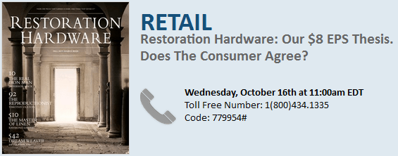 Reminder -  RH: OUR $8 EPS THESIS. DOES THE CONSUMER AGREE? WEDNESDAY, 10/16 11:00 AM - RHdialin 10 16 13