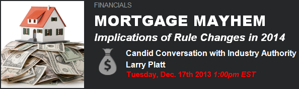 """Mortgage Mayhem"" - Larry Platt Will Discuss the Implications of Coming 2014 Rule Changes - Platt"