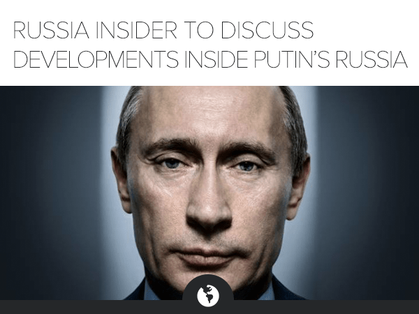 FLASH CALL - Top Russia Insider to Discuss Developments Inside Putin's Russia (on 11/6 @ 1pm EST) - HE M putin