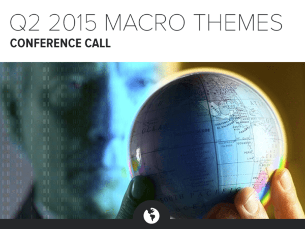CALL TODAY | Q2 2015 MACRO THEMES CONFERENCE CALL - 4 6 2015 8 48 09 AM