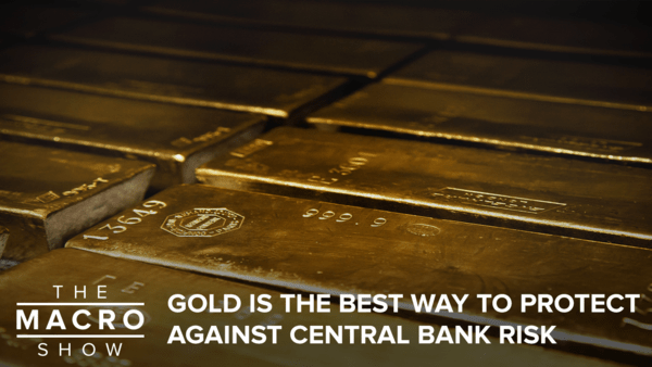 Gold Is The Best Way to Protect Against Central Bank Risk - HETV gold macroshow thumb
