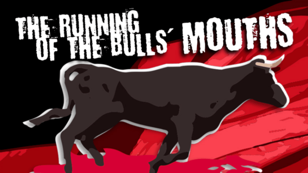 The Running of the Bulls' Mouths - running bulls mouths